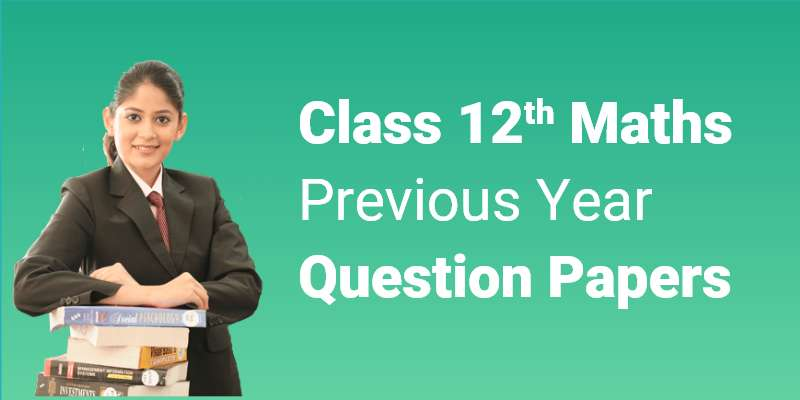 CBSE Class 12th Maths | Previous Year Question Paper